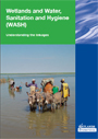 Wetlands and water, sanitation and hygiene (WASH): understanding the linkages. [IWMI is one of the contributing organizations. Contributors: Alexandra Evans and Pay Drechsel] (3/26/2010)