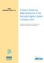 A case for pipelining water distribution in the Narmada Irrigation System in Gujarat, India (2/8/2011)