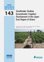 Smallholder shallow groundwater irrigation development in the upper east region of Ghana (2/2/2012)