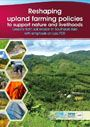 Reshaping upland farming policies to support nature and livelihoods: lessons from soil erosion in Southeast Asia with emphasis on Lao PDR. [Report of the Management of Soil Erosion Consortium (MSEC) Project] (2/8/2012)