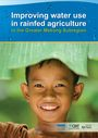 Improving water use in rainfed agriculture in the Greater Mekong Subregion. Summary report. [Summary report of the Project report prepared by IWMI for Swedish International Development Agency (Sida)] (4/9/2012)