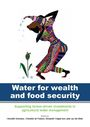 Water for wealth and food security: supporting farmer-driven investments in agricultural water management. Synthesis report of the AgWater Solutions Project (9/14/2012)