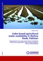 Index based agricultural water availability in Rechna Doab, Pakistan: development of an agricultural water availability index and its application under climate change in Rechna Doab, Pakistan [Thesis] (11/28/2012)