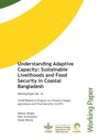 Understanding adaptive capacity: sustainable livelihoods and food security in coastal Bangladesh (5/16/2013)