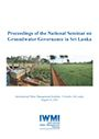 Proceedings of the National Seminar on Groundwater Governance in Sri Lanka, Colombo, Sri Lanka, 15 August 2013 (4/9/2014)