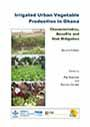Irrigated urban vegetable production in Ghana: characteristics, benefits and risk mitigation (9/17/2014)