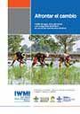 Afrontar el cambio: Cuidar del agua, de la agricultura y de la seguridad alimentaria en una era de incertidumbre climatica. In Spanish (10/21/2014)