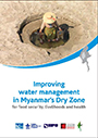 Improving water management in Myanmar's dry zone for food security, livelihoods and health (9/18/2015)