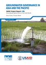 Groundwater governance in Asia and the Pacific. [Project report of the Groundwater Governance in the Arab World - Taking Stock and Addressing the Challenges] (11/29/2017)