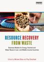 Resource recovery from waste: business models for energy, nutrient and water reuse in low- and middle-income countries (4/12/2018)