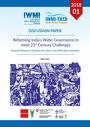 Reforming India's water governance to meet 21st century challenges: practical pathways to realizing the vision of the Mihir Shah Committee (5/27/2019)