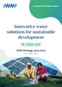 IWMI Strategy 2019-2023: innovative water solutions for sustainable development. Summary (1/28/2020)