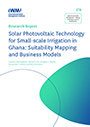 Solar photovoltaic technology for small-scale irrigation in Ghana: suitability mapping and business models. Agricultural Water Management  Making a Business Case for Smallholders (7/1/2021)